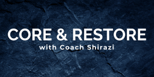 Core & Restore with Coach Shirazi at C4SC